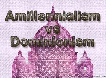 Amillennialiism vs Dominionism Amillennialism vs Dominionism