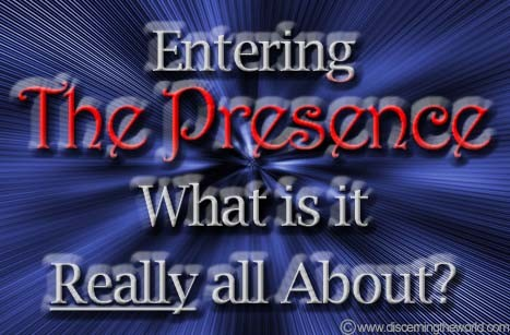 EnteringThePresenceReallyallAbout What is Entering The Presence Really all About?
