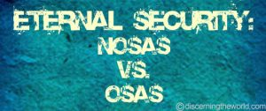 EternalSecurity NOSASvsOSAS 300x126 Eternal Security: NOSAS Versus OSAS (Part 5)