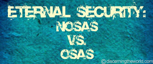 EternalSecurity NOSASvsOSAS Eternal Security: NOSAS Versus OSAS (Part 1)